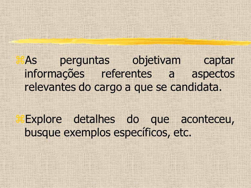 As perguntas objetivam captar informações referentes a aspectos relevantes do cargo a que se candidata.