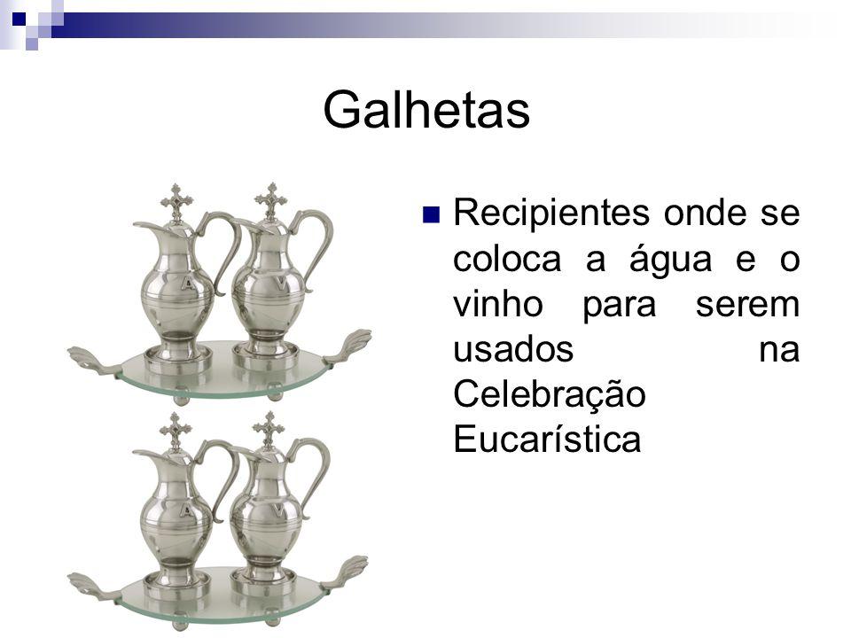 Galhetas Recipientes onde se coloca a água e o vinho para serem usados na Celebração Eucarística