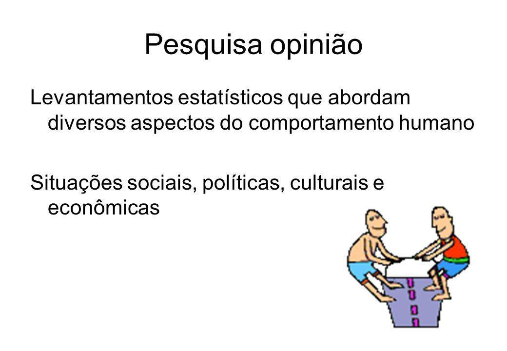 Pesquisa opinião Levantamentos estatísticos que abordam diversos aspectos do comportamento humano.