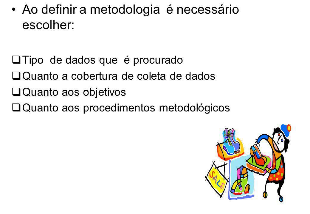 Ao definir a metodologia é necessário escolher: