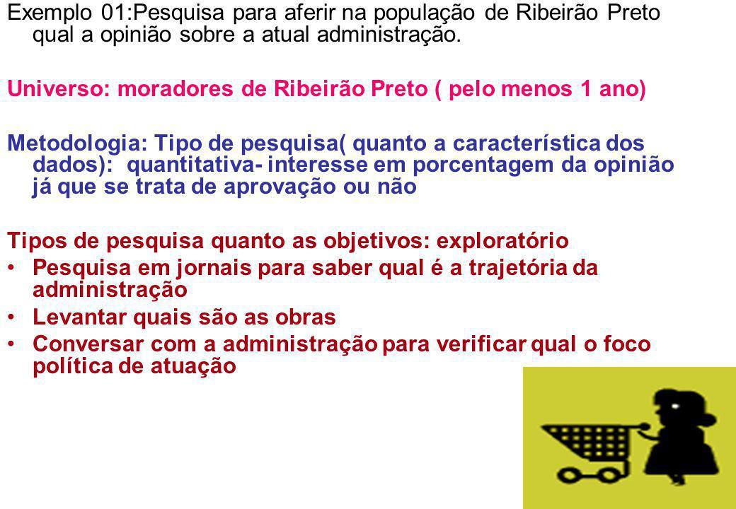 Exemplo 01:Pesquisa para aferir na população de Ribeirão Preto qual a opinião sobre a atual administração.