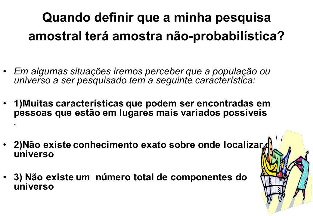 Quando definir que a minha pesquisa amostral terá amostra não-probabilística
