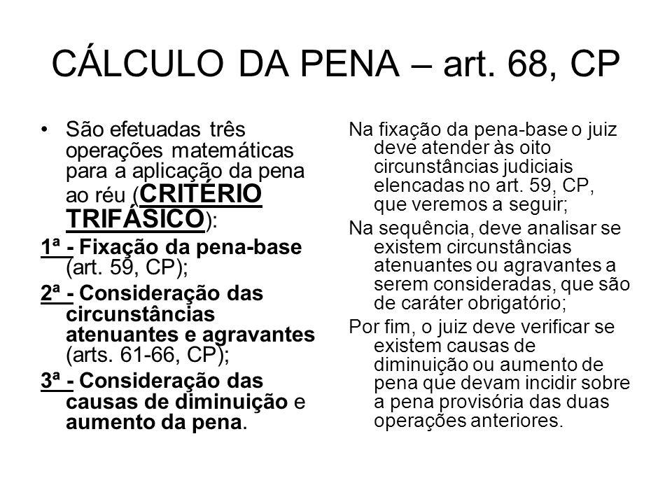 CÁLCULO DA PENA – art. 68, CP São efetuadas três operações matemáticas para a aplicação da pena ao réu (CRITÉRIO TRIFÁSICO):