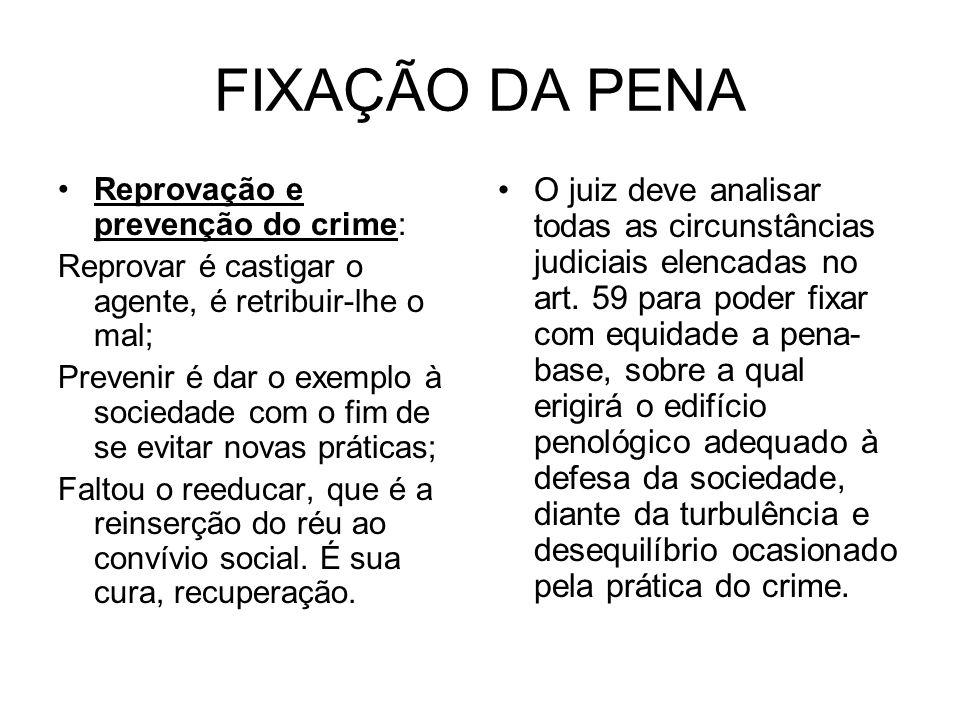 FIXAÇÃO DA PENA Reprovação e prevenção do crime: Reprovar é castigar o agente, é retribuir-lhe o mal;