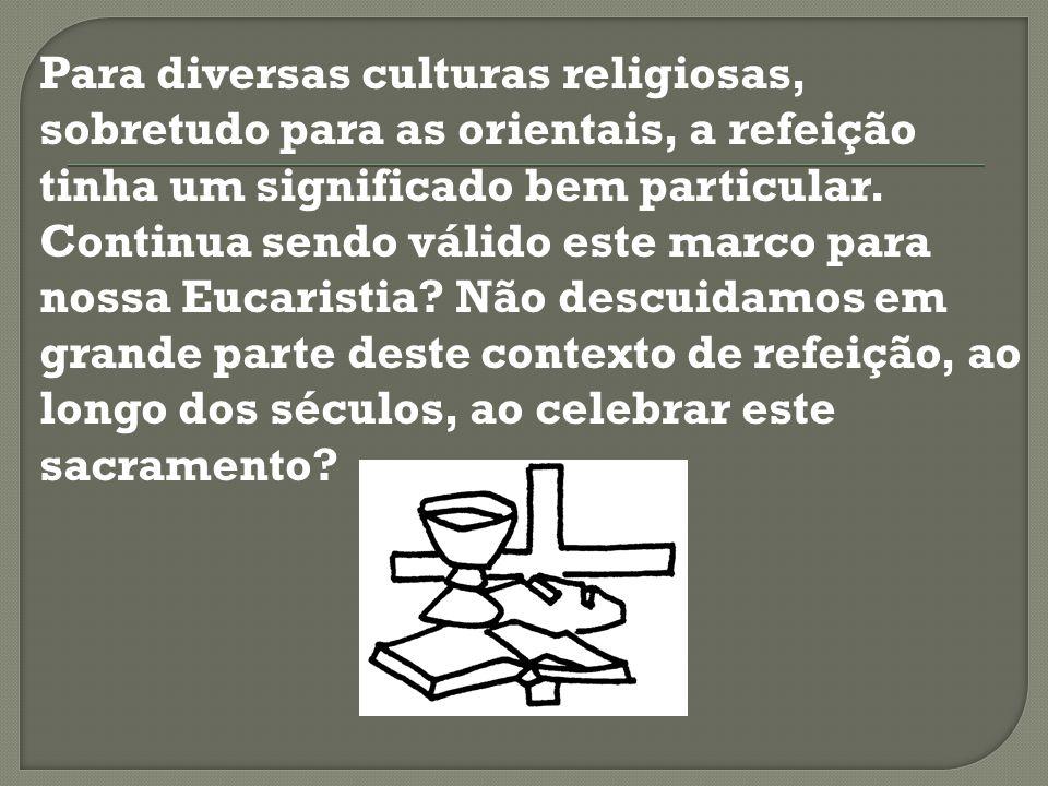 Para diversas culturas religiosas, sobretudo para as orientais, a refeição tinha um significado bem particular.