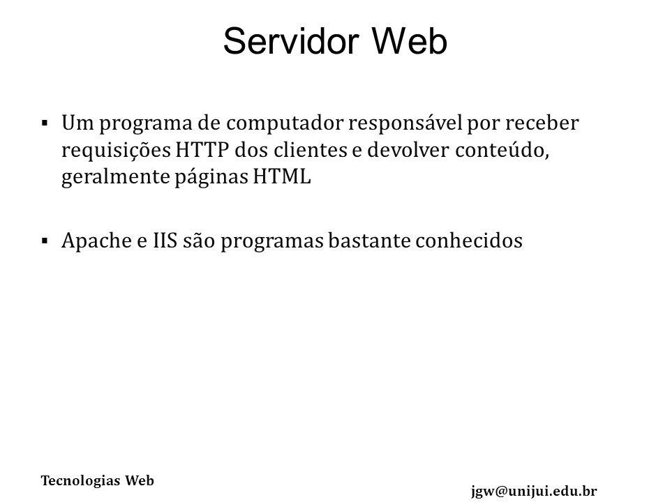 Servidor Web Um programa de computador responsável por receber requisições HTTP dos clientes e devolver conteúdo, geralmente páginas HTML.