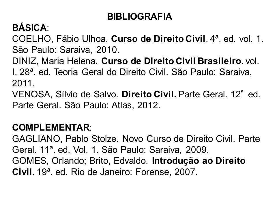 BIBLIOGRAFIA BÁSICA: COELHO, Fábio Ulhoa. Curso de Direito Civil. 4ª. ed. vol. 1. São Paulo: Saraiva, 2010.