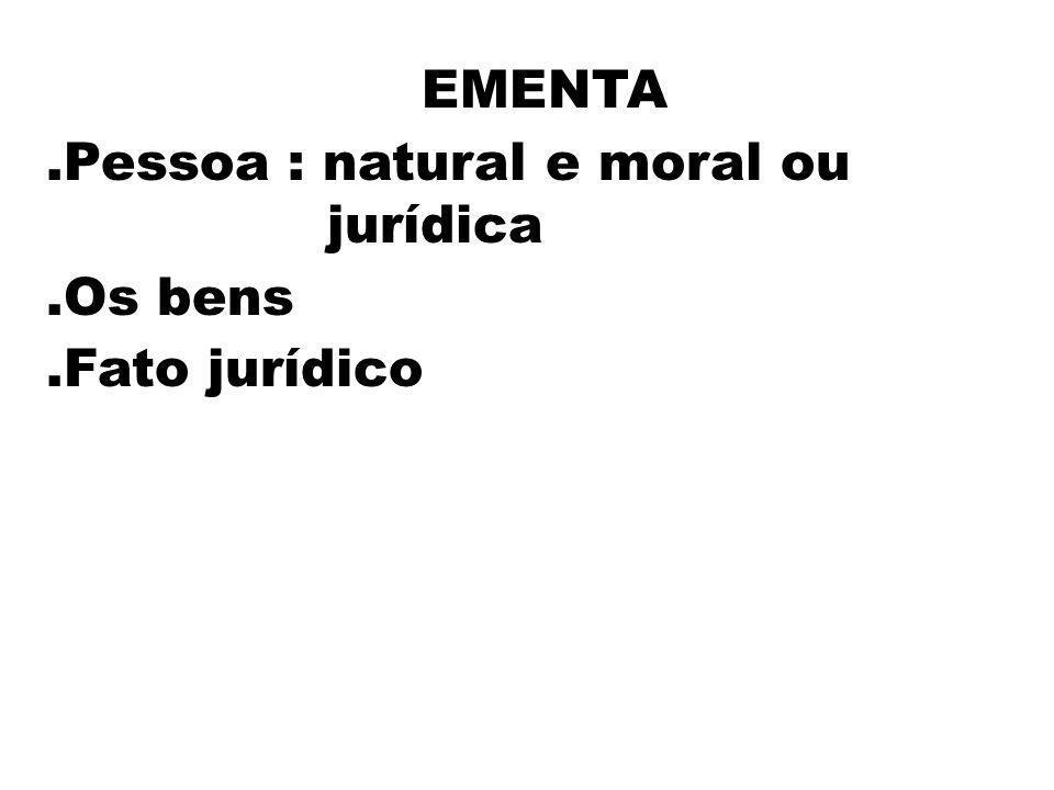 EMENTA .Pessoa : natural e moral ou jurídica .Os bens .Fato jurídico