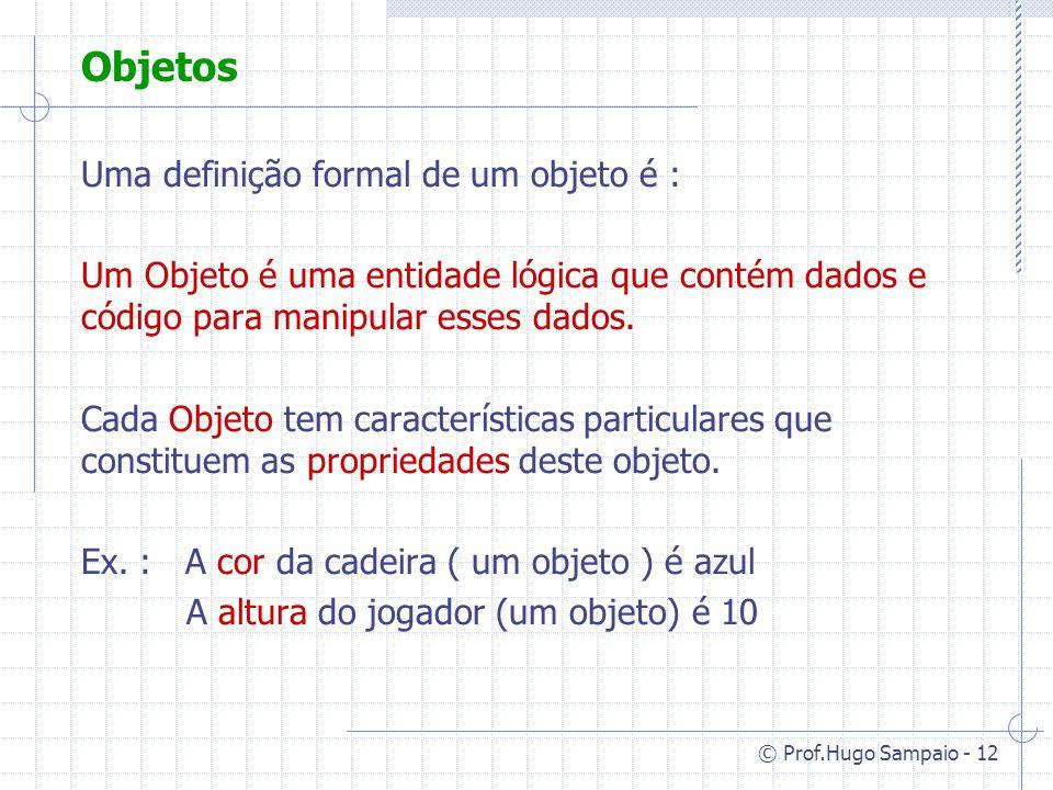 Objetos Uma definição formal de um objeto é :