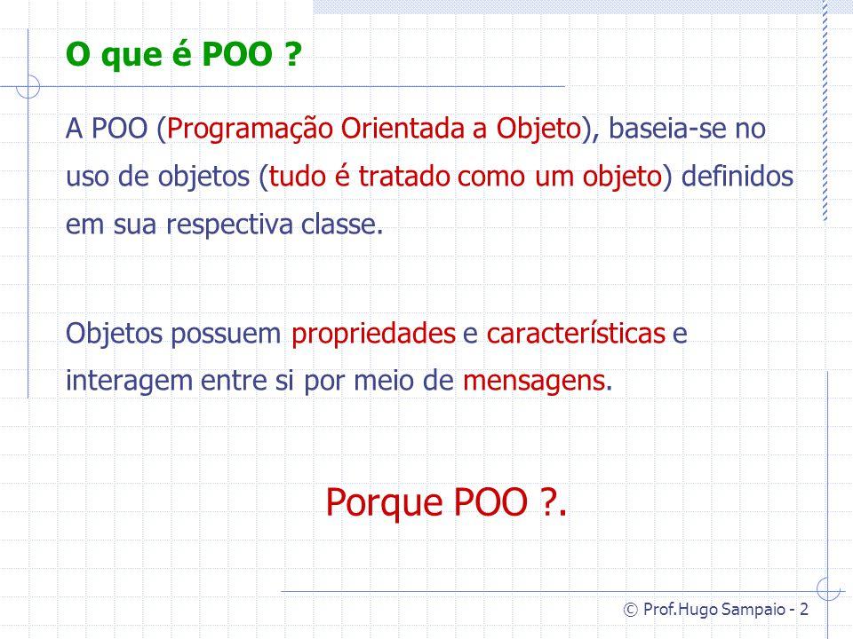 O que é POO A POO (Programação Orientada a Objeto), baseia-se no uso de objetos (tudo é tratado como um objeto) definidos em sua respectiva classe.