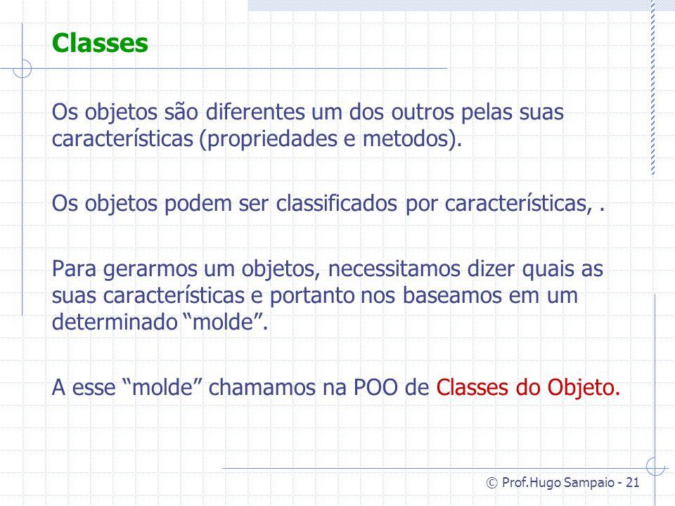 Classes Os objetos são diferentes um dos outros pelas suas características (propriedades e metodos).