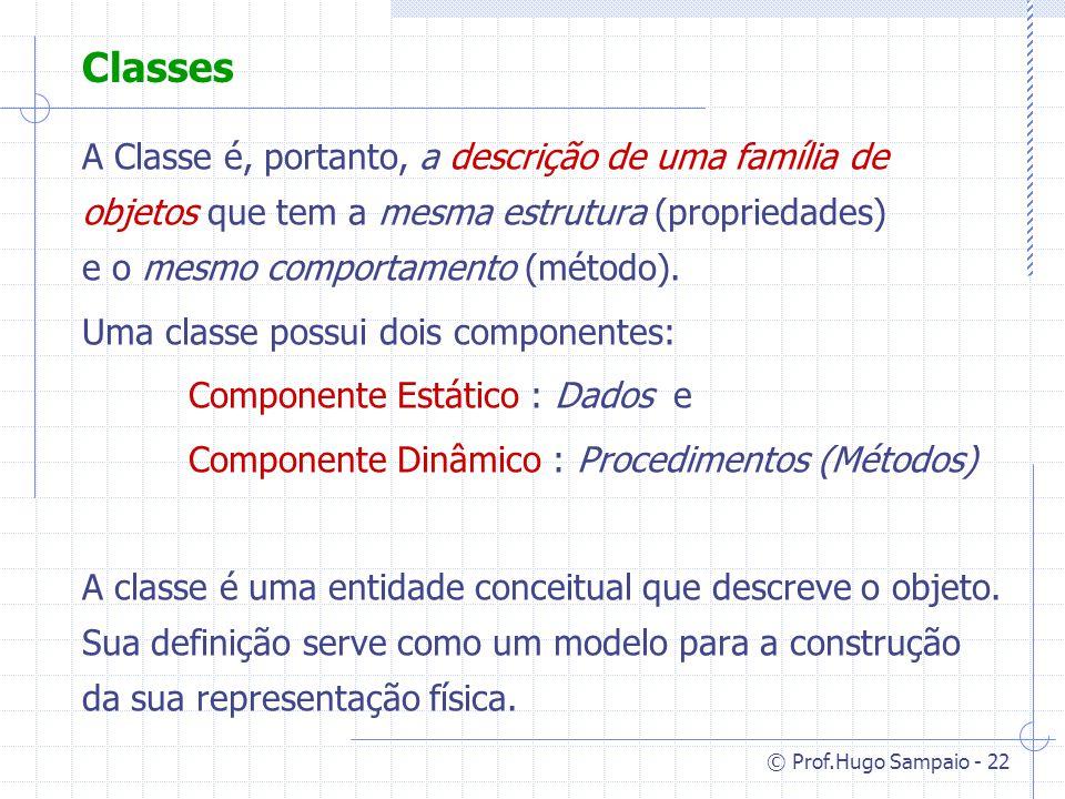 Classes A Classe é, portanto, a descrição de uma família de objetos que tem a mesma estrutura (propriedades) e o mesmo comportamento (método).