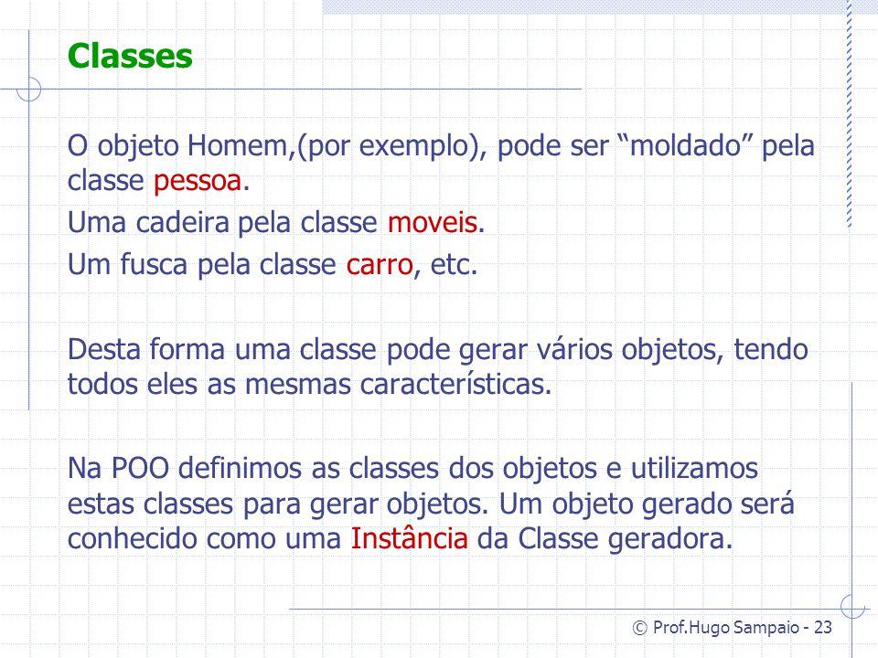 Classes O objeto Homem,(por exemplo), pode ser moldado pela classe pessoa. Uma cadeira pela classe moveis.