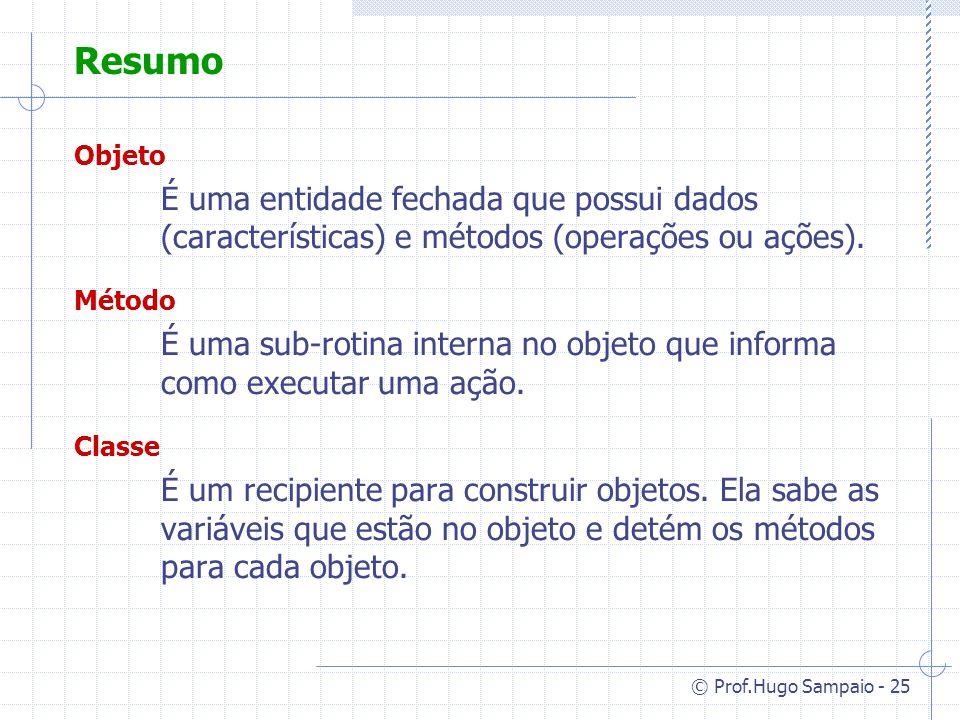 Resumo Objeto. É uma entidade fechada que possui dados (características) e métodos (operações ou ações).