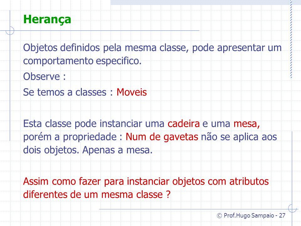 Herança Objetos definidos pela mesma classe, pode apresentar um comportamento especifico. Observe :