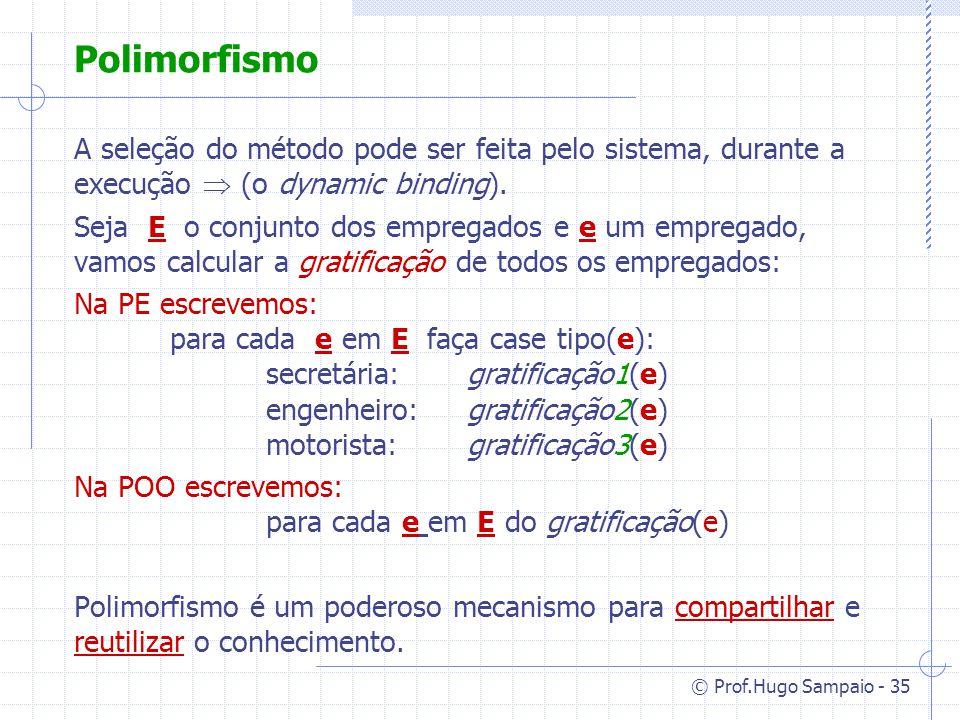 Polimorfismo A seleção do método pode ser feita pelo sistema, durante a execução  (o dynamic binding).