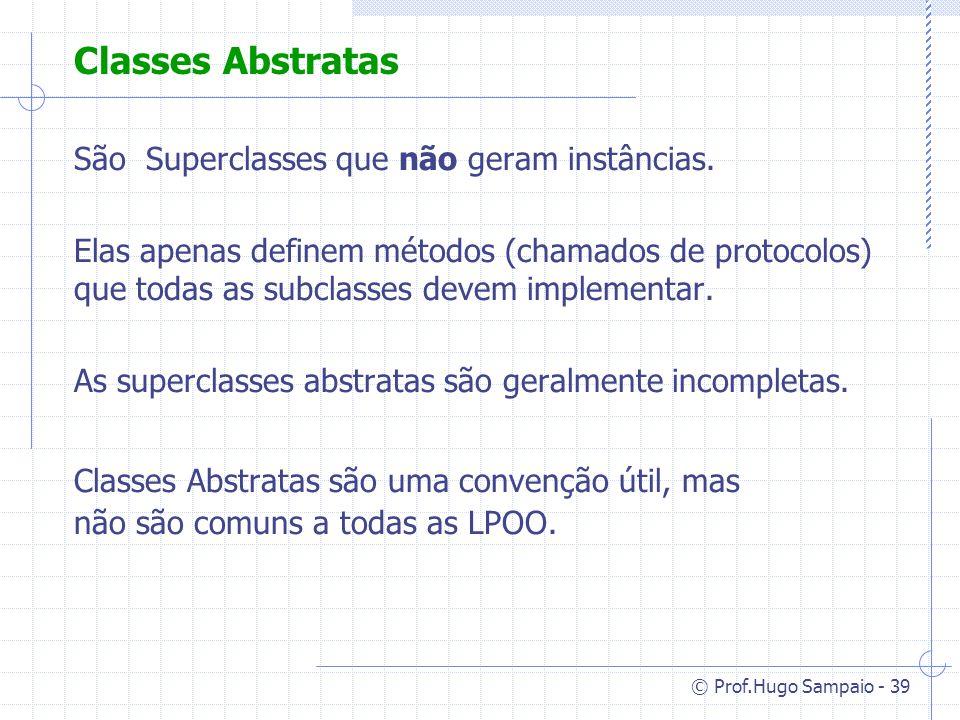 Classes Abstratas São Superclasses que não geram instâncias.