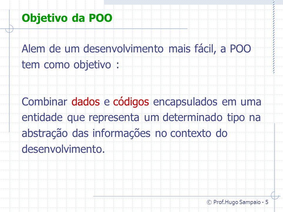 Objetivo da POO Alem de um desenvolvimento mais fácil, a POO tem como objetivo :