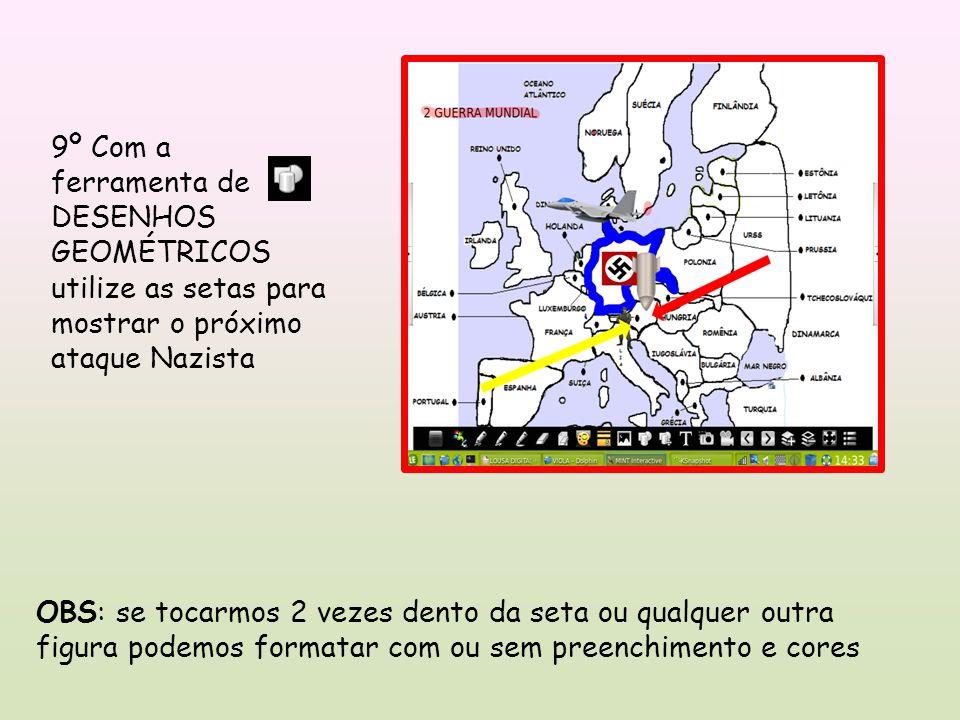 9º Com a ferramenta de DESENHOS GEOMÉTRICOS utilize as setas para mostrar o próximo ataque Nazista
