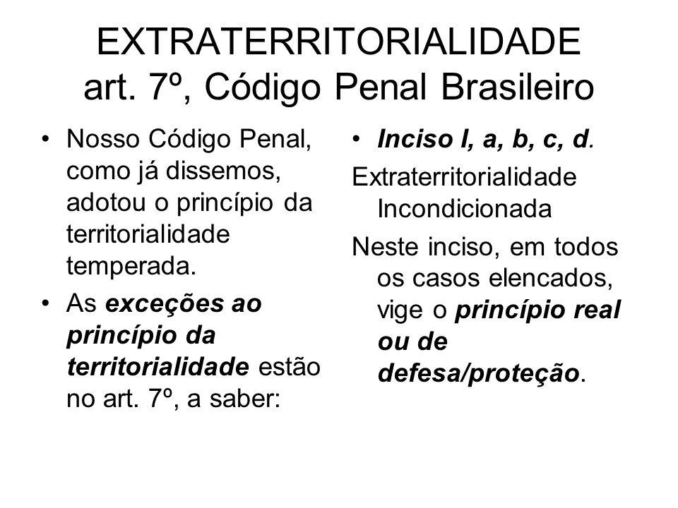 EXTRATERRITORIALIDADE art. 7º, Código Penal Brasileiro