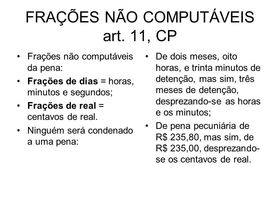 FRAÇÕES NÃO COMPUTÁVEIS art. 11, CP