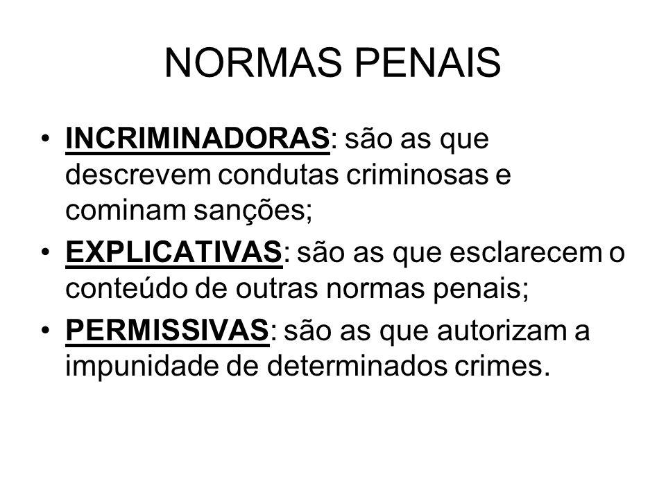 NORMAS PENAIS INCRIMINADORAS: são as que descrevem condutas criminosas e cominam sanções;