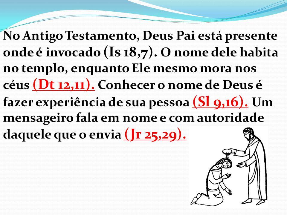 No Antigo Testamento, Deus Pai está presente onde é invocado (Is 18,7)