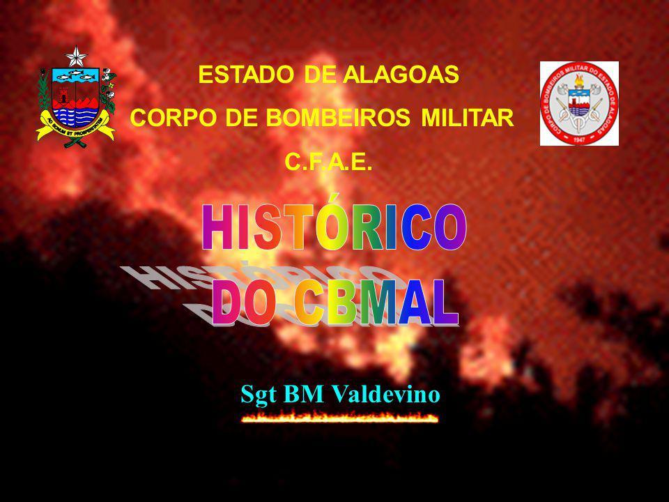 HISTÓRICO DO CBMAL Sgt BM Valdevino ESTADO DE ALAGOAS