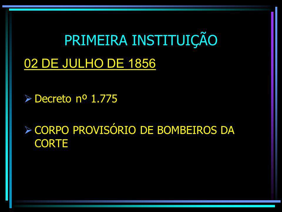 PRIMEIRA INSTITUIÇÃO 02 DE JULHO DE 1856 Decreto nº 1.775