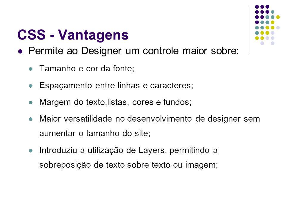 CSS - Vantagens Permite ao Designer um controle maior sobre: