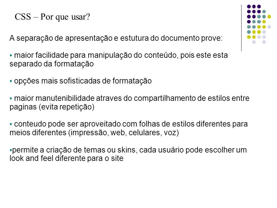 CSS – Por que usar A separação de apresentação e estutura do documento prove: