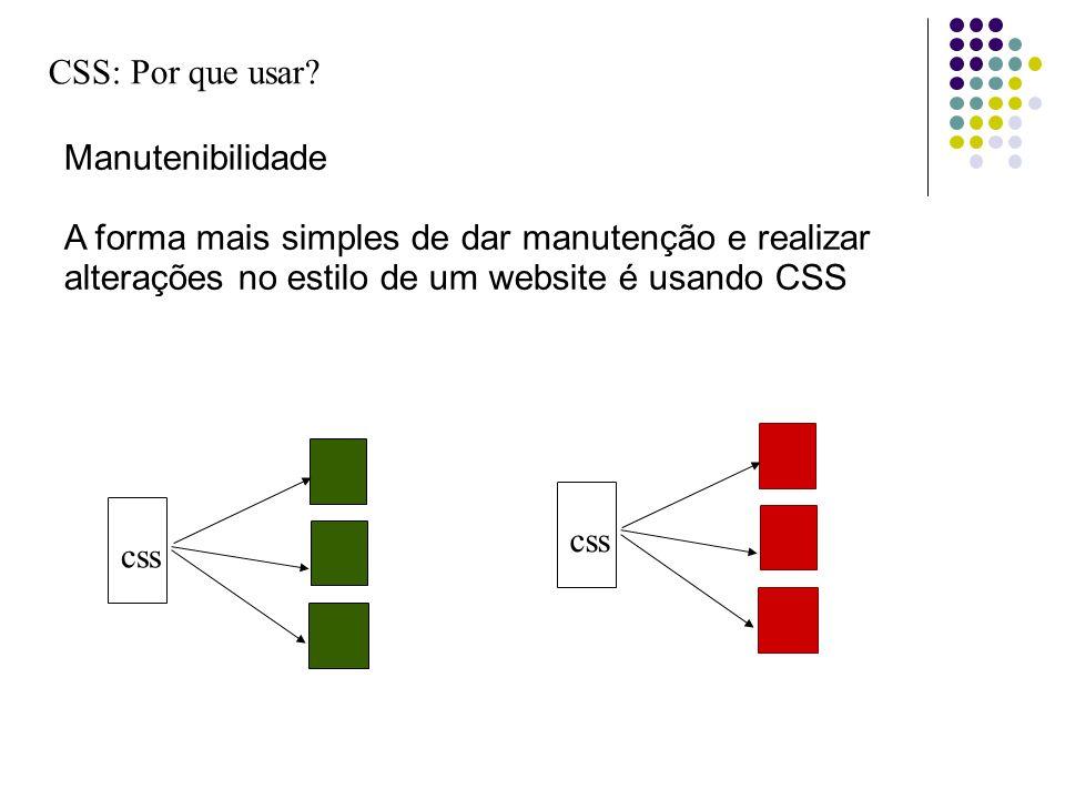 CSS: Por que usar Manutenibilidade A forma mais simples de dar manutenção e realizar alterações no estilo de um website é usando CSS.