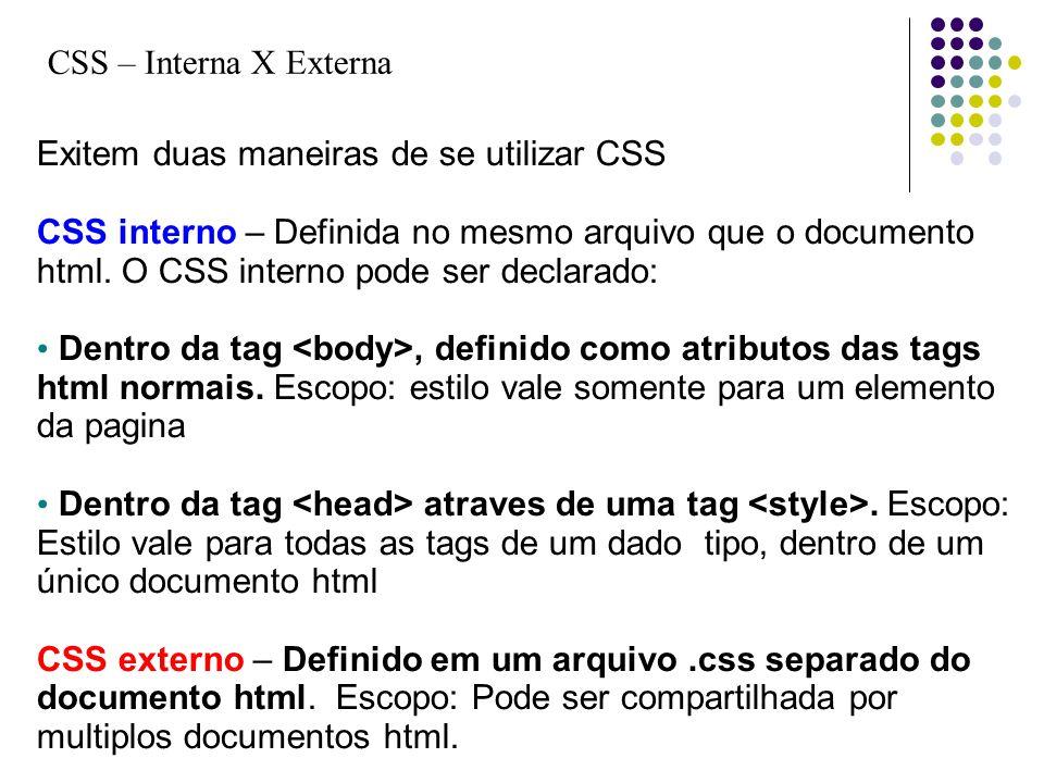 CSS – Interna X Externa Exitem duas maneiras de se utilizar CSS.