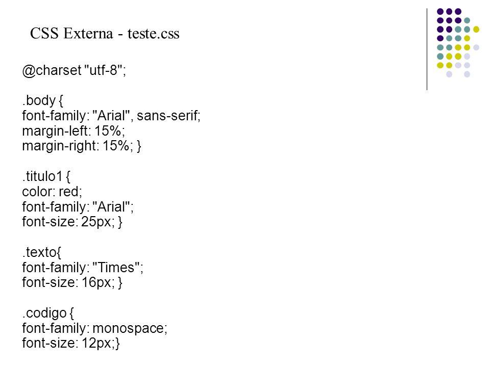 CSS Externa - teste.css @charset utf-8 ; .body {