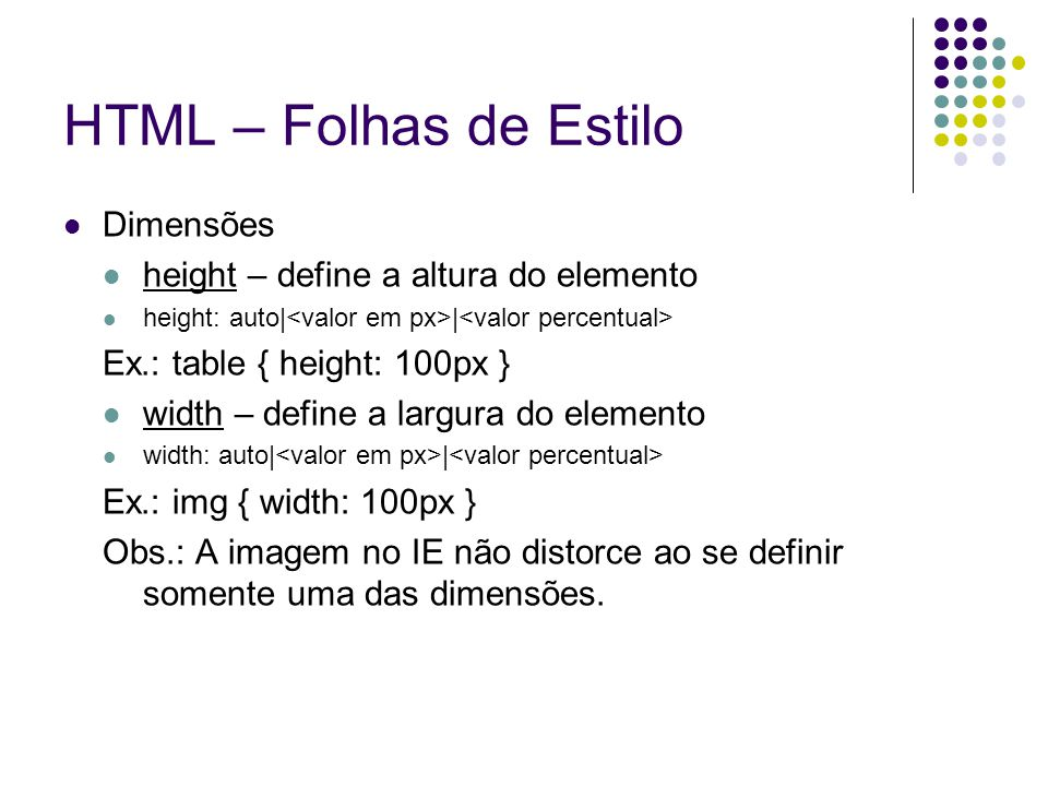 HTML – Folhas de Estilo Dimensões height – define a altura do elemento