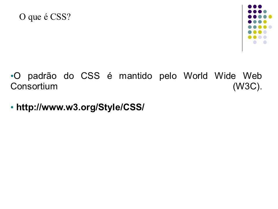 O que é CSS. O padrão do CSS é mantido pelo World Wide Web Consortium (W3C).