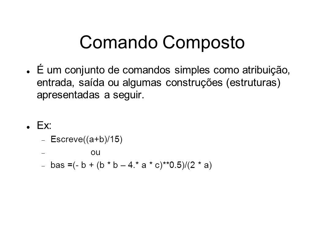 Comando Composto É um conjunto de comandos simples como atribuição, entrada, saída ou algumas construções (estruturas) apresentadas a seguir.