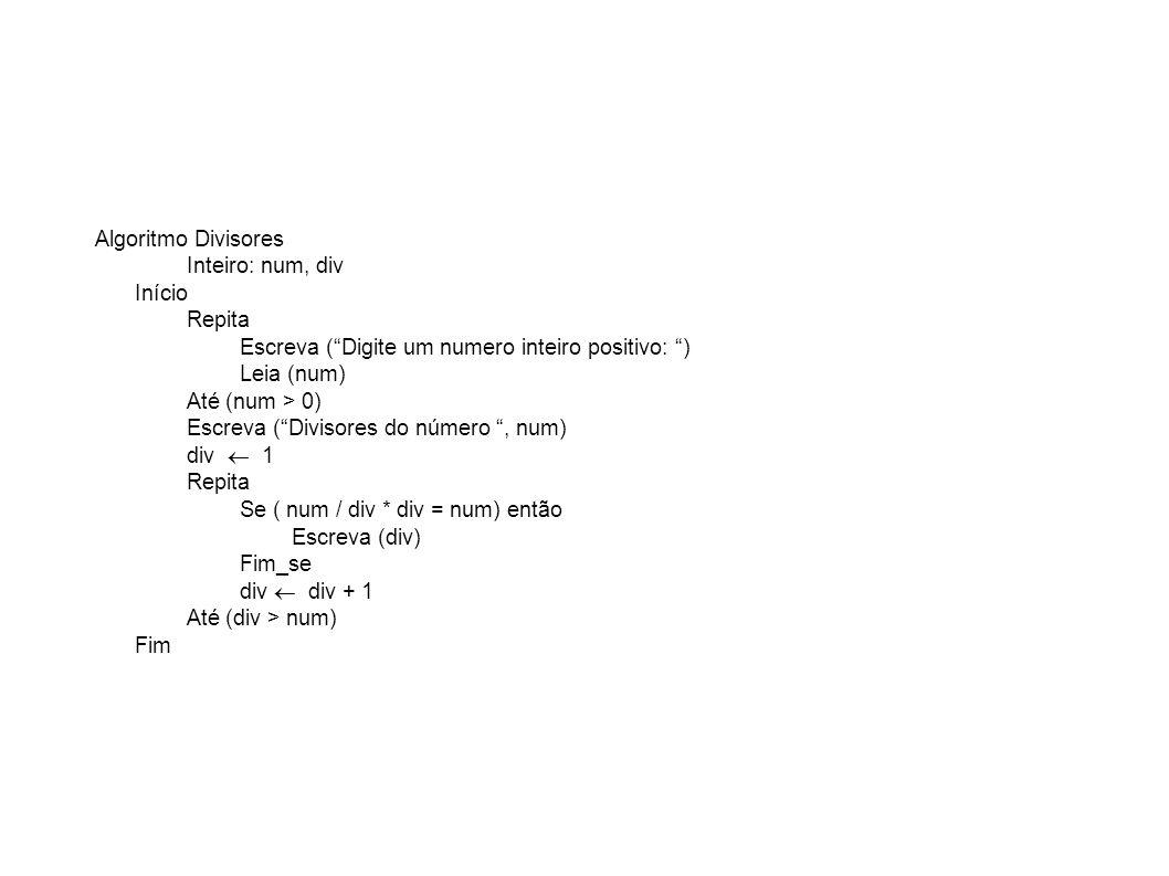 Algoritmo Divisores Inteiro: num, div. Início. Repita. Escreva ( Digite um numero inteiro positivo: )