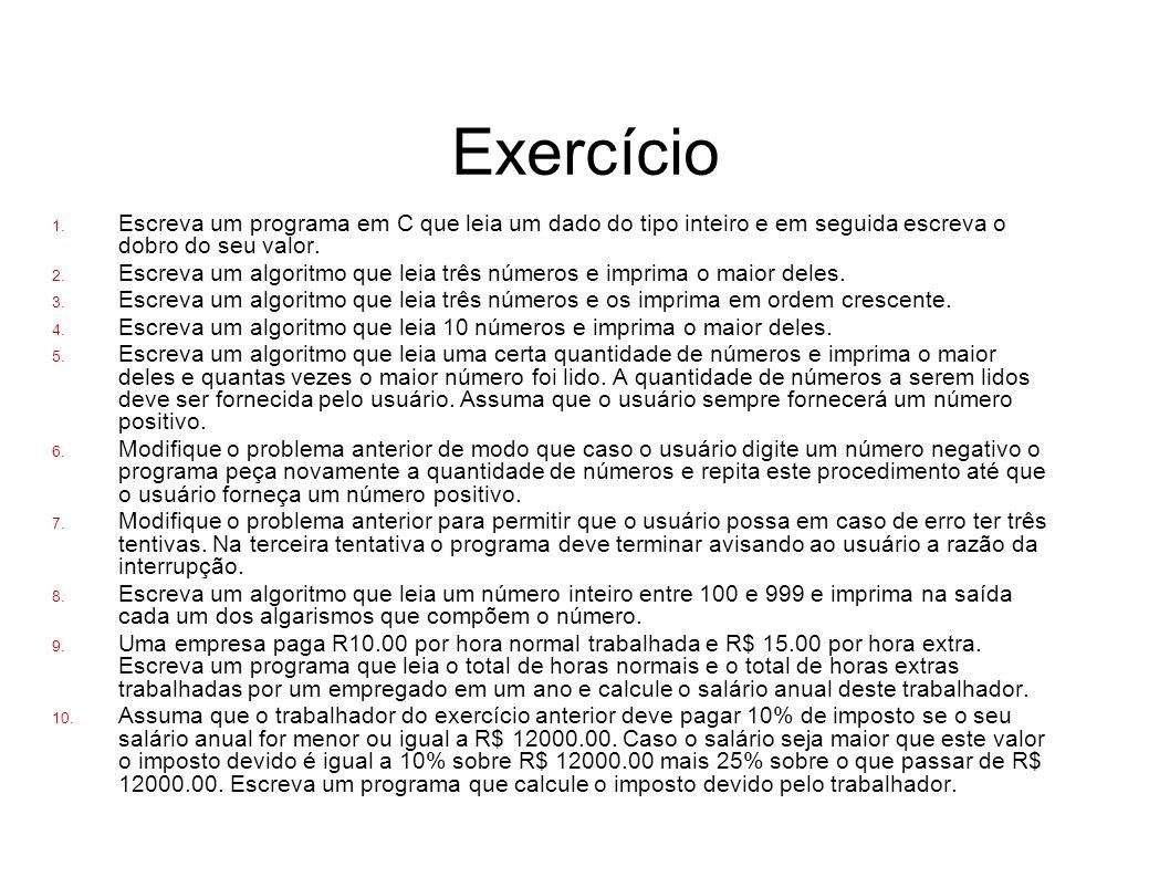 Exercício Escreva um programa em C que leia um dado do tipo inteiro e em seguida escreva o dobro do seu valor.