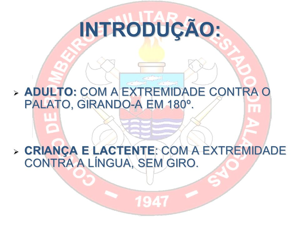 INTRODUÇÃO: ADULTO: COM A EXTREMIDADE CONTRA O PALATO, GIRANDO-A EM 180º.