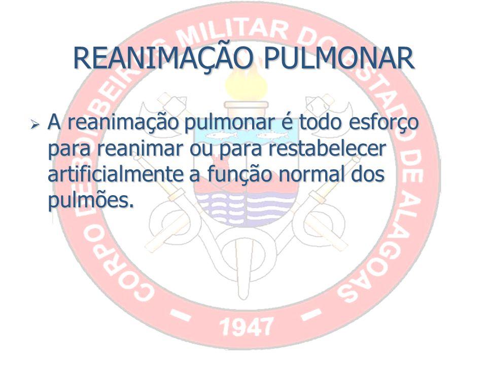 REANIMAÇÃO PULMONAR A reanimação pulmonar é todo esforço para reanimar ou para restabelecer artificialmente a função normal dos pulmões.