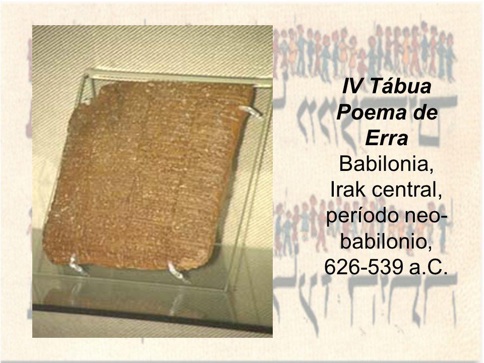 IV Tábua Poema de Erra Babilonia, Irak central, período neo-babilonio, 626-539 a.C.