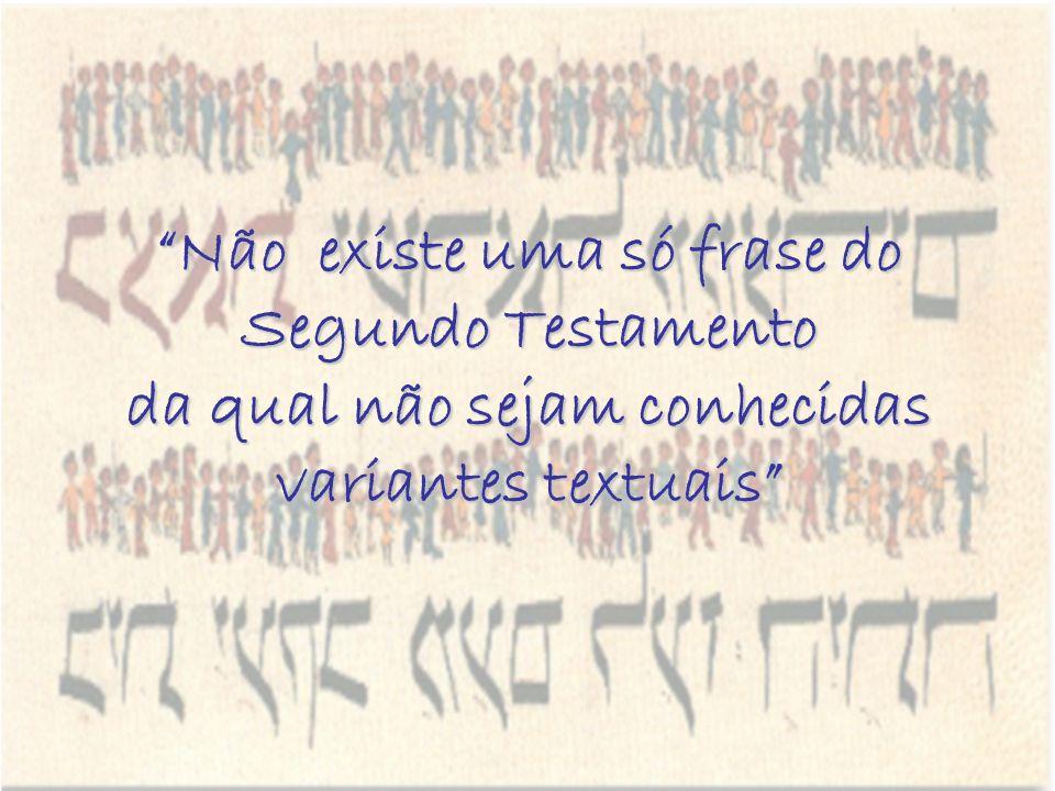 Não existe uma só frase do Segundo Testamento da qual não sejam conhecidas variantes textuais