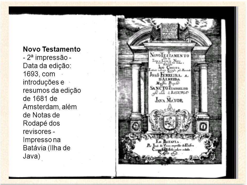 Novo Testamento - 2ª impressão - Data da edição: 1693, com introduções e resumos da edição de 1681 de Amsterdam, além de Notas de Rodapé dos revisores - Impresso na Batávia (Ilha de Java)