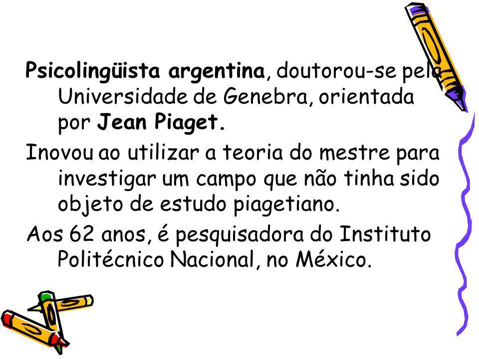 Psicolingüista argentina, doutorou-se pela Universidade de Genebra, orientada por Jean Piaget.