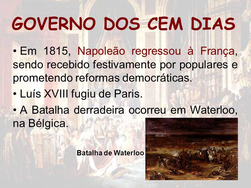 GOVERNO DOS CEM DIAS Em 1815, Napoleão regressou à França, sendo recebido festivamente por populares e prometendo reformas democráticas.