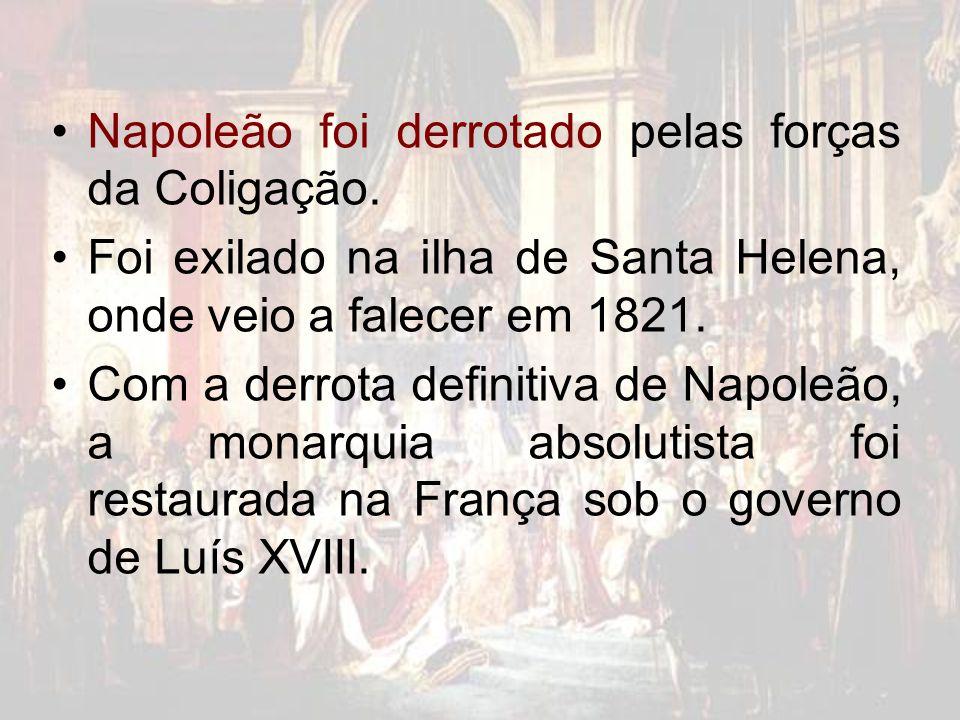 Napoleão foi derrotado pelas forças da Coligação.