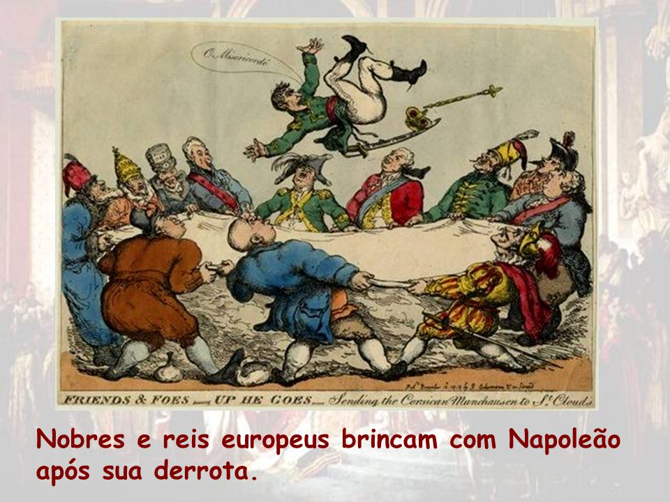 Nobres e reis europeus brincam com Napoleão após sua derrota.