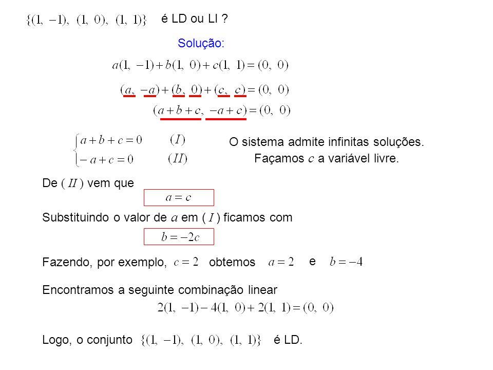 O sistema admite infinitas soluções. Façamos c a variável livre.
