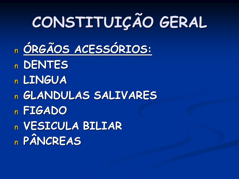 CONSTITUIÇÃO GERAL ÓRGÃOS ACESSÓRIOS: DENTES LINGUA